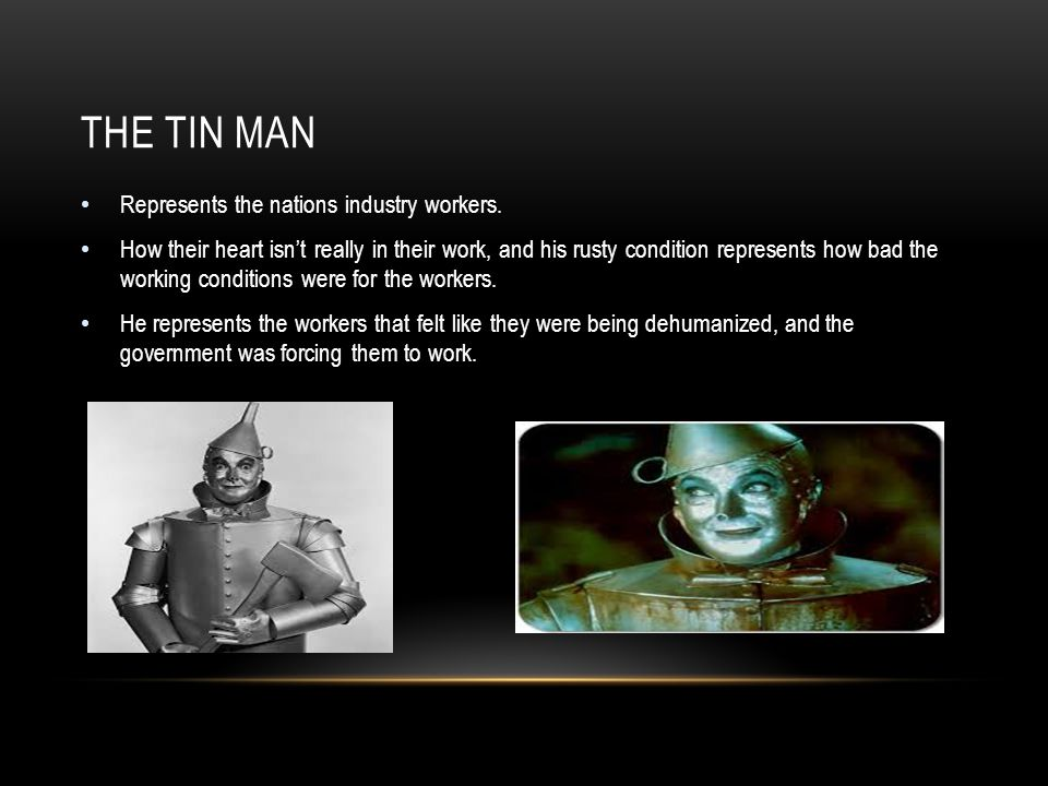 THE TIN MAN Represents the nations industry workers.