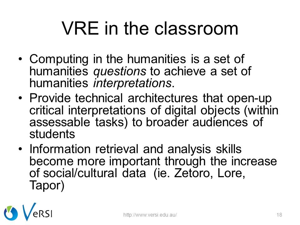 VRE in the classroom Computing in the humanities is a set of humanities questions to achieve a set of humanities interpretations. Provide technical ar