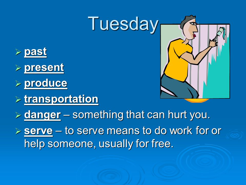 Tuesday  past  present  produce  transportation  danger – something that can hurt you.