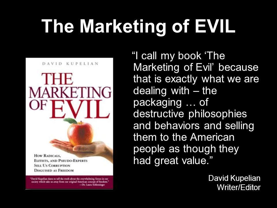 "The Marketing of EVIL ""I call my book 'The Marketing of Evil' because that is exactly what we are dealing with – the packaging … of destructive philos"