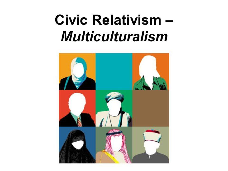 Civic Relativism – Multiculturalism