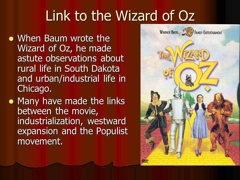 Link to the Wizard of Oz When Baum wrote the Wizard of Oz, he made astute observations about rural life in South Dakota and urban/industrial life in Chicago.