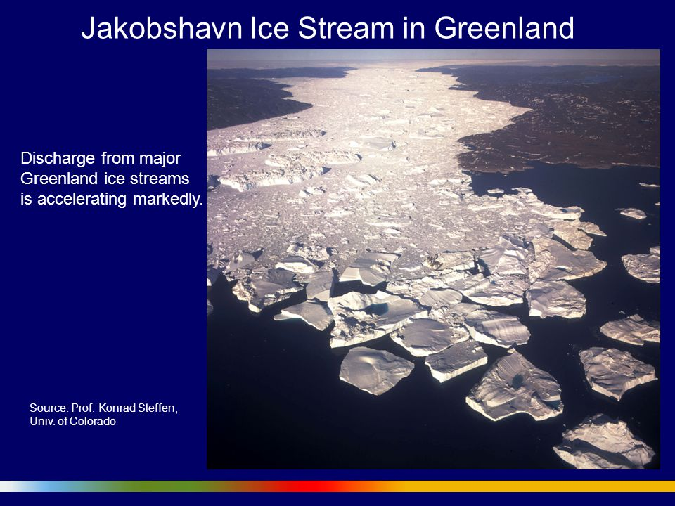 Jakobshavn Ice Stream in Greenland Discharge from major Greenland ice streams is accelerating markedly.