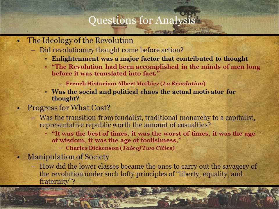 Questions for Analysis The Ideology of the Revolution –Did revolutionary thought come before action? Enlightenment was a major factor that contributed