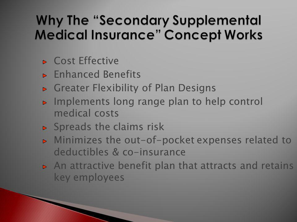 Cost Effective Enhanced Benefits Greater Flexibility of Plan Designs Implements long range plan to help control medical costs Spreads the claims risk Minimizes the out-of-pocket expenses related to deductibles & co-insurance An attractive benefit plan that attracts and retains key employees
