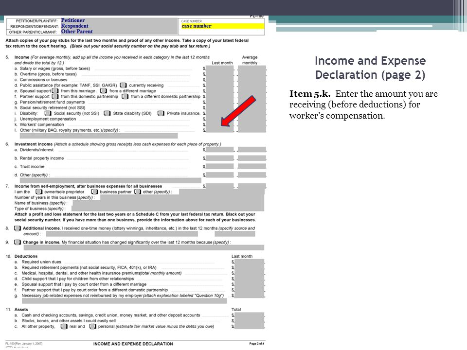 Income and Expense Declaration (page 2) Item 5.k. Enter the amount you are receiving (before deductions) for worker's compensation.