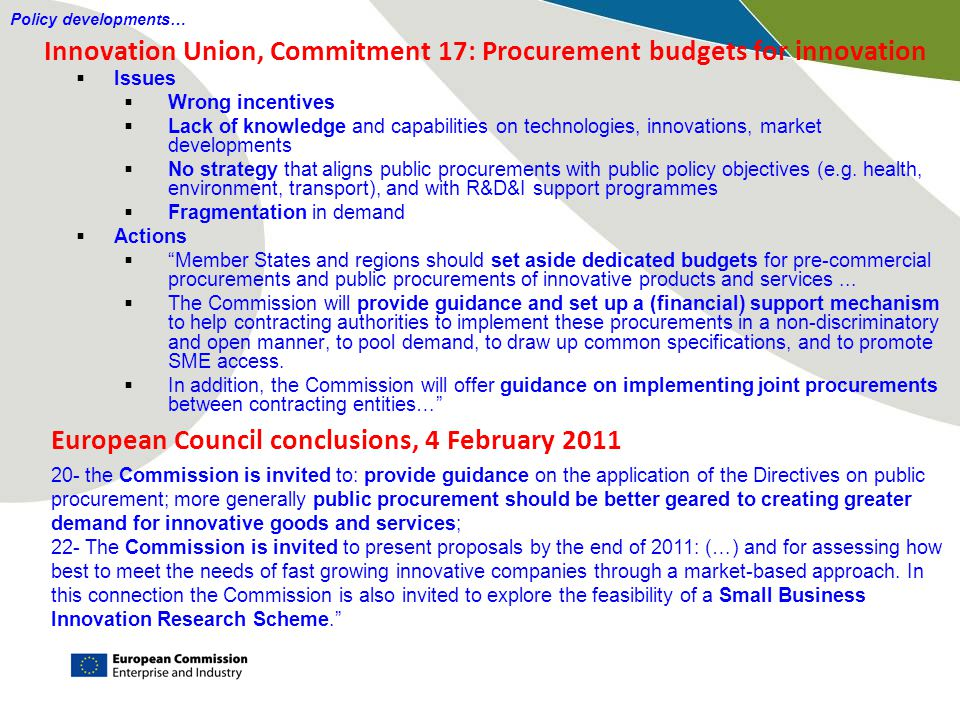 Innovation Union, Commitment 17: Procurement budgets for innovation  Issues  Wrong incentives  Lack of knowledge and capabilities on technologies, innovations, market developments  No strategy that aligns public procurements with public policy objectives (e.g.