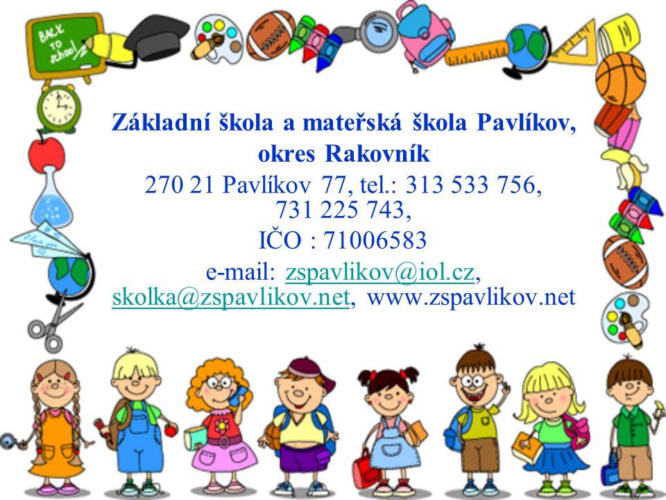 Základní škola a mateřská škola Pavlíkov, okres Rakovník 270 21 Pavlíkov 77, tel.: 313 533 756, 731 225 743, IČO : 71006583 e-mail: zspavlikov@iol.cz, skolka@zspavlikov.net, www.zspavlikov.netzspavlikov@iol.cz skolka@zspavlikov.net