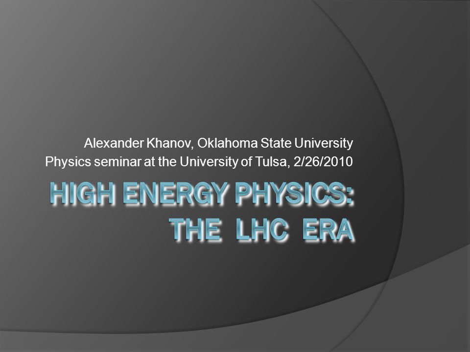 Alexander Khanov, Oklahoma State University Physics seminar at the University of Tulsa, 2/26/2010