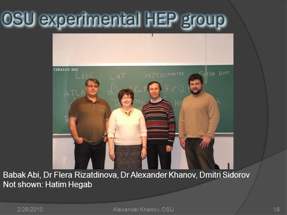 2/26/2010Alexander Khanov, OSU18 Babak Abi, Dr Flera Rizatdinova, Dr Alexander Khanov, Dmitri Sidorov Not shown: Hatim Hegab