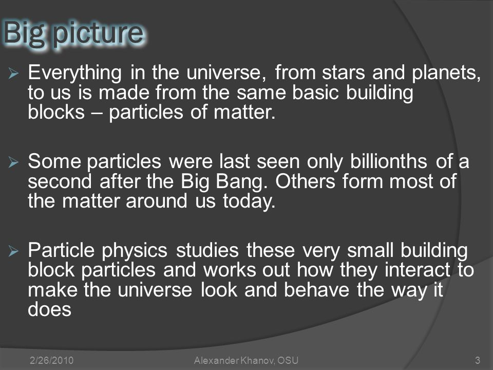 Everything in the universe, from stars and planets, to us is made from the same basic building blocks – particles of matter.