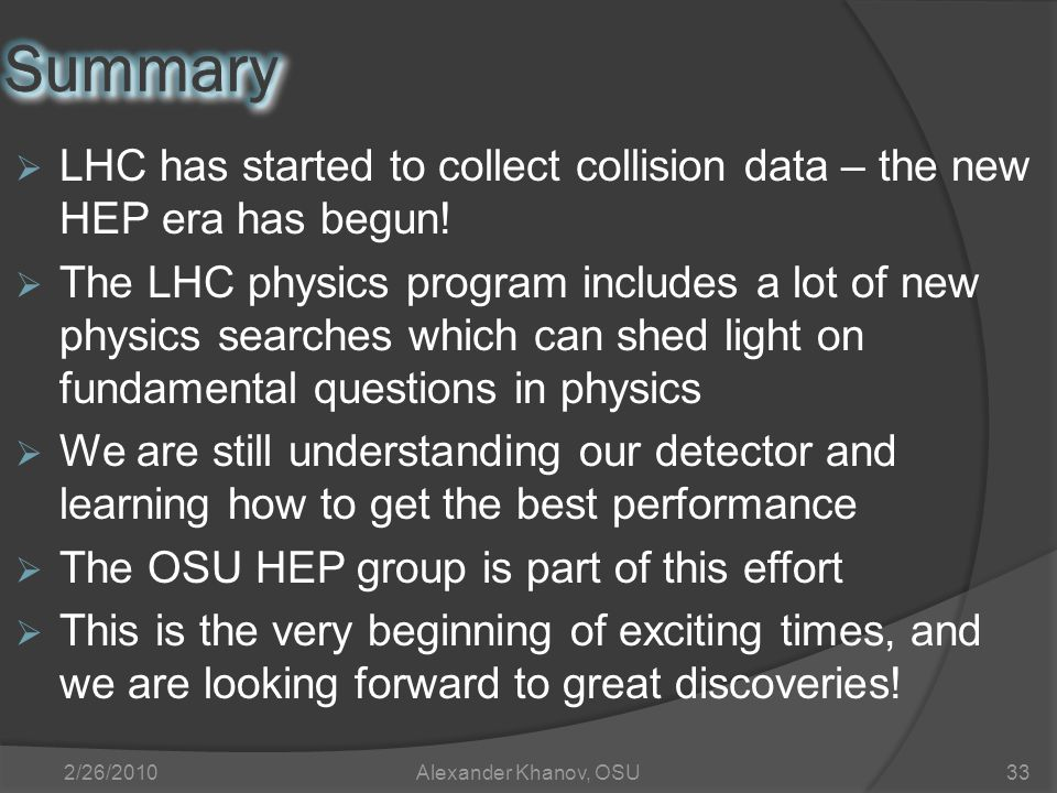  LHC has started to collect collision data – the new HEP era has begun.