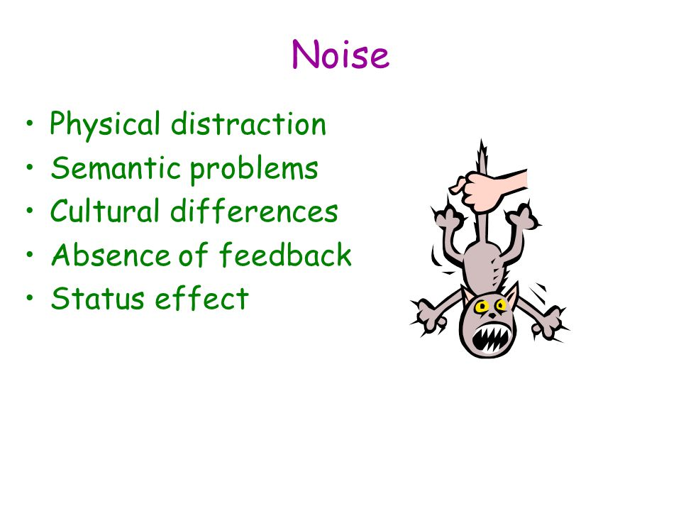 Noise Physical distraction Semantic problems Cultural differences Absence of feedback Status effect