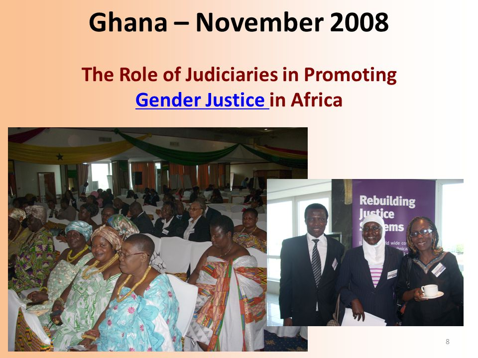 8 Ghana – November 2008 The Role of Judiciaries in Promoting Gender Justice in Africa Gender Justice