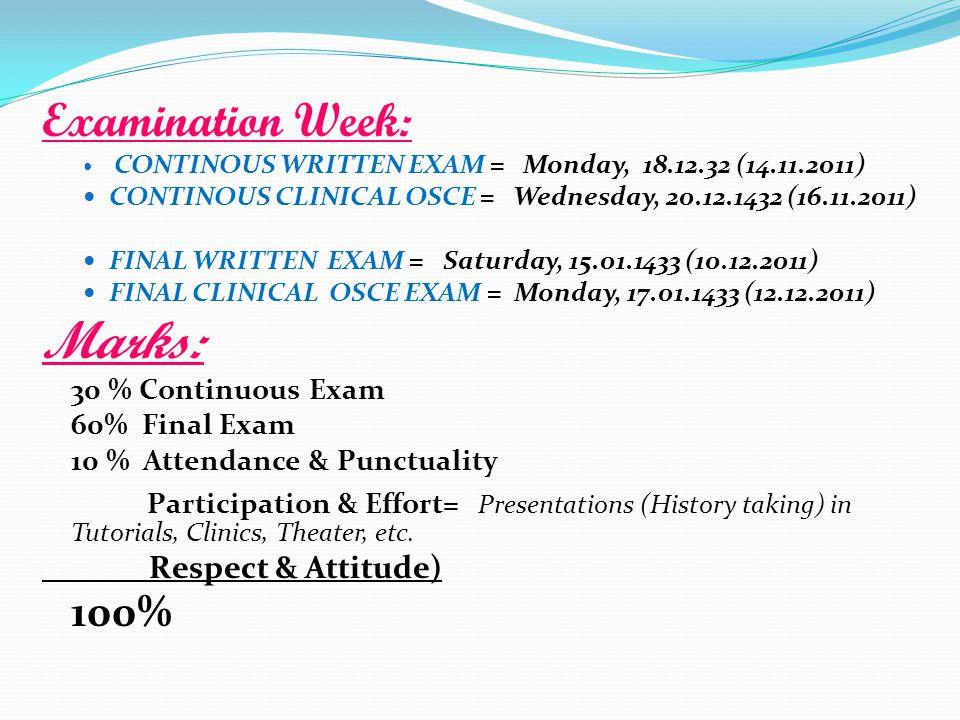 Examination Week: CONTINOUS WRITTEN EXAM = Monday, 18.12.32 (14.11.2011) CONTINOUS CLINICAL OSCE = Wednesday, 20.12.1432 (16.11.2011) FINAL WRITTEN EX