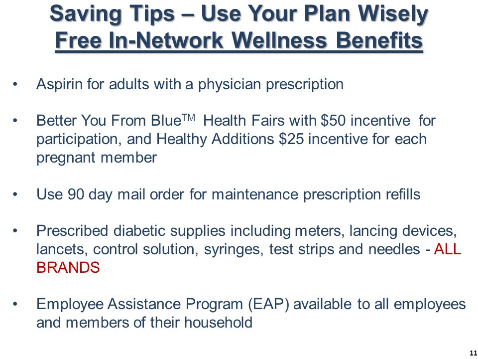 Saving Tips – Use Your Plan Wisely Free In-Network Wellness Benefits Aspirin for adults with a physician prescription Better You From Blue TM Health F