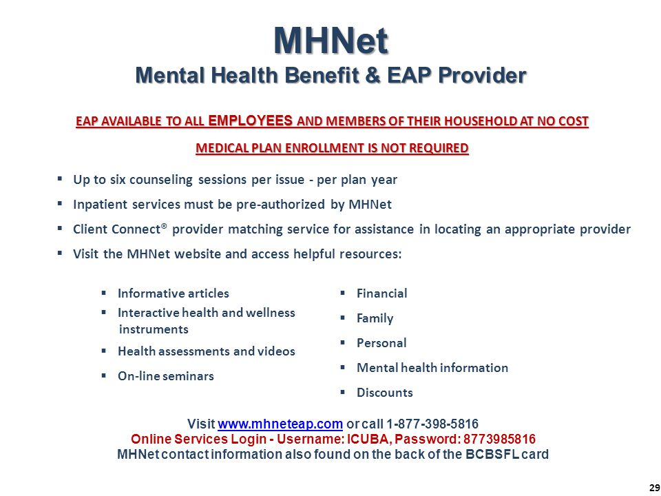 MHNet Mental Health Benefit & EAP Provider EAP AVAILABLE TO ALL EMPLOYEES AND MEMBERS OF THEIR HOUSEHOLD AT NO COST MEDICAL PLAN ENROLLMENT IS NOT REQ