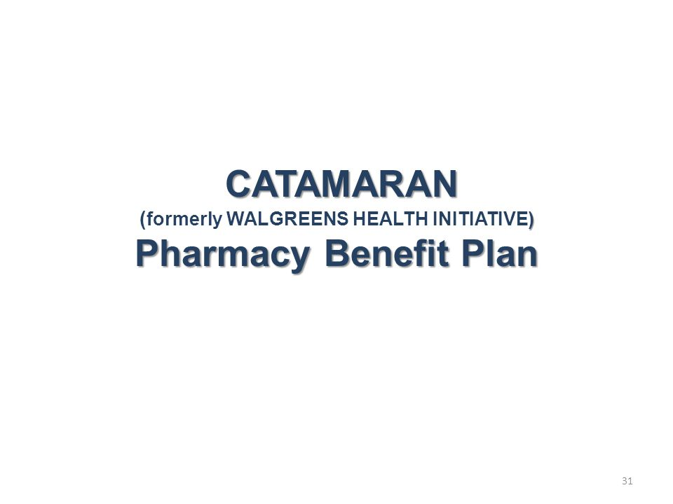 31 CATAMARAN CATAMARAN ) ( formerly WALGREENS HEALTH INITIATIVE) Pharmacy Benefit Plan