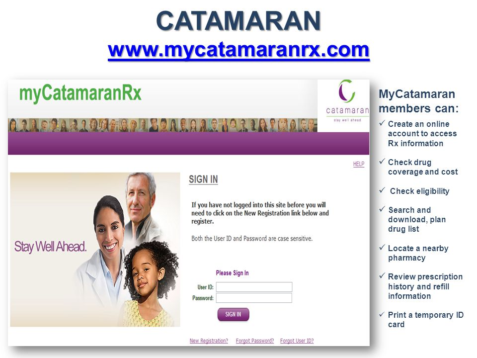 MyCatamaran members can: Create an online account to access Rx information Check drug coverage and cost Check eligibility Search and download, plan dr
