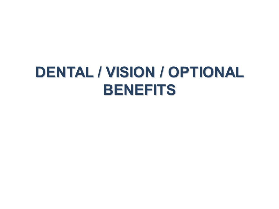 DENTAL / VISION / OPTIONAL BENEFITS