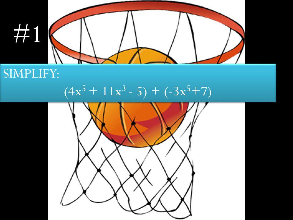 SIMPLIFY: (4x 5 + 11x 3 - 5) + (-3x 5 +7) SIMPLIFY: (4x 5 + 11x 3 - 5) + (-3x 5 +7) #1