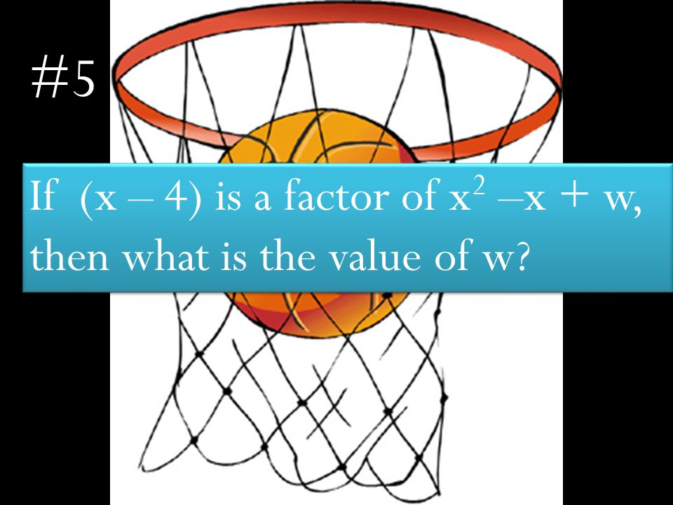 If (x – 4) is a factor of x 2 –x + w, then what is the value of w #5