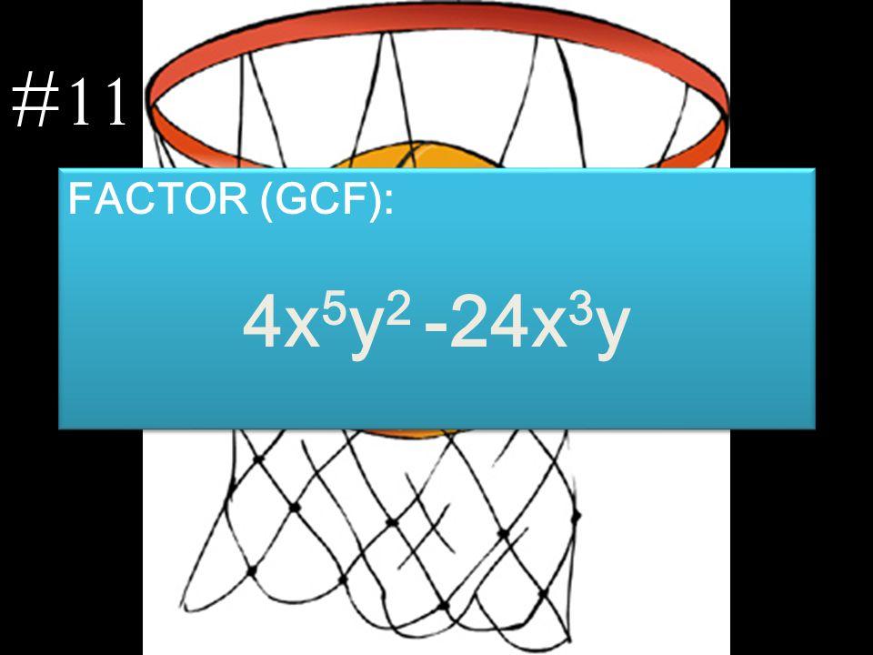FACTOR (GCF): 4x 5 y 2 -24x 3 y FACTOR (GCF): 4x 5 y 2 -24x 3 y #11