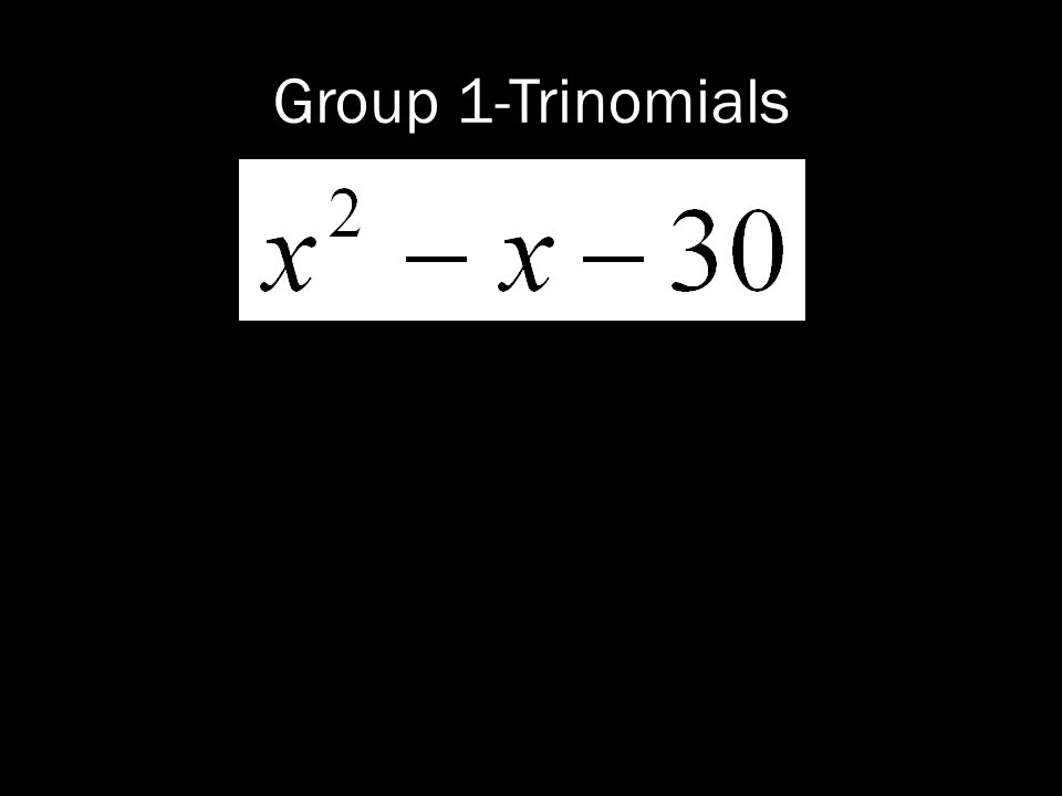 Group 1-Trinomials