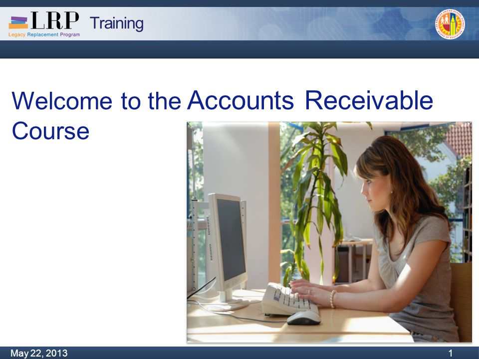 Training Monday, February 04, 2013 1 May 22, 2013 1 Welcome to the Accounts Receivable Course