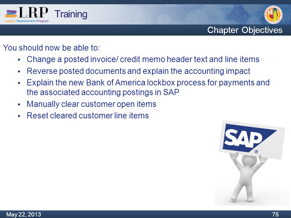 Training Monday, February 04, 2013 75 May 22, 2013 75 You should now be able to:  Change a posted invoice/ credit memo header text and line items  R