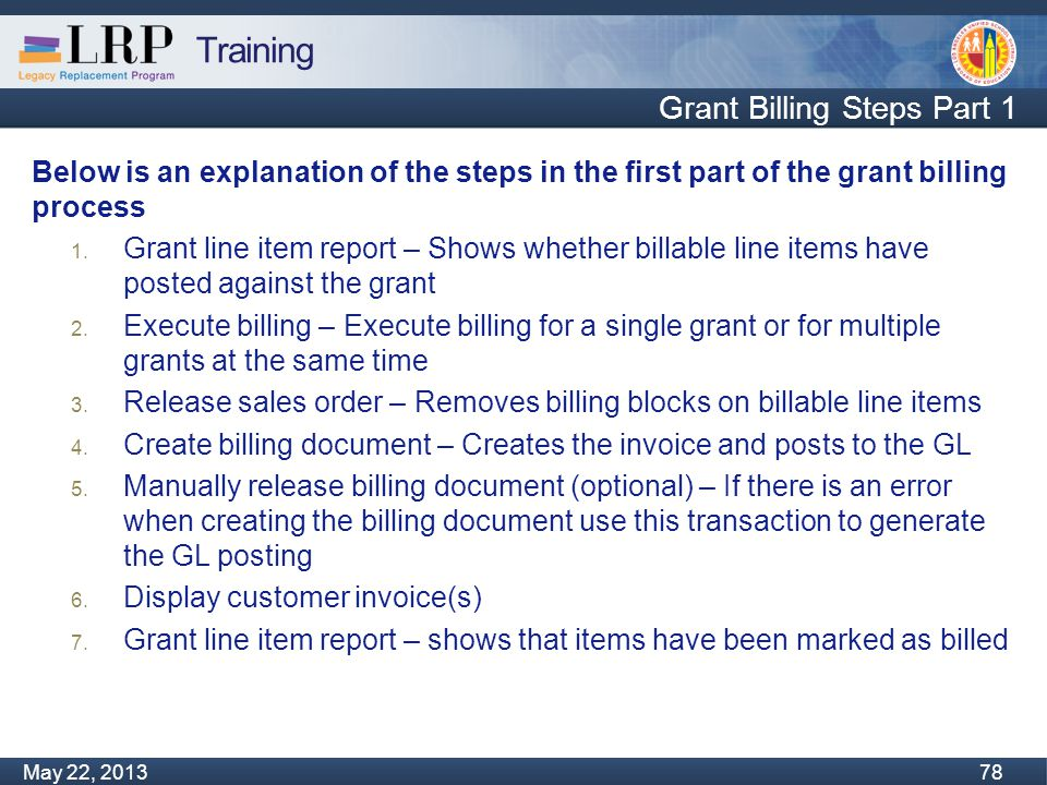 Training Monday, February 04, 2013 78 May 22, 2013 78 Grant Billing Steps Part 1 Below is an explanation of the steps in the first part of the grant billing process 1.