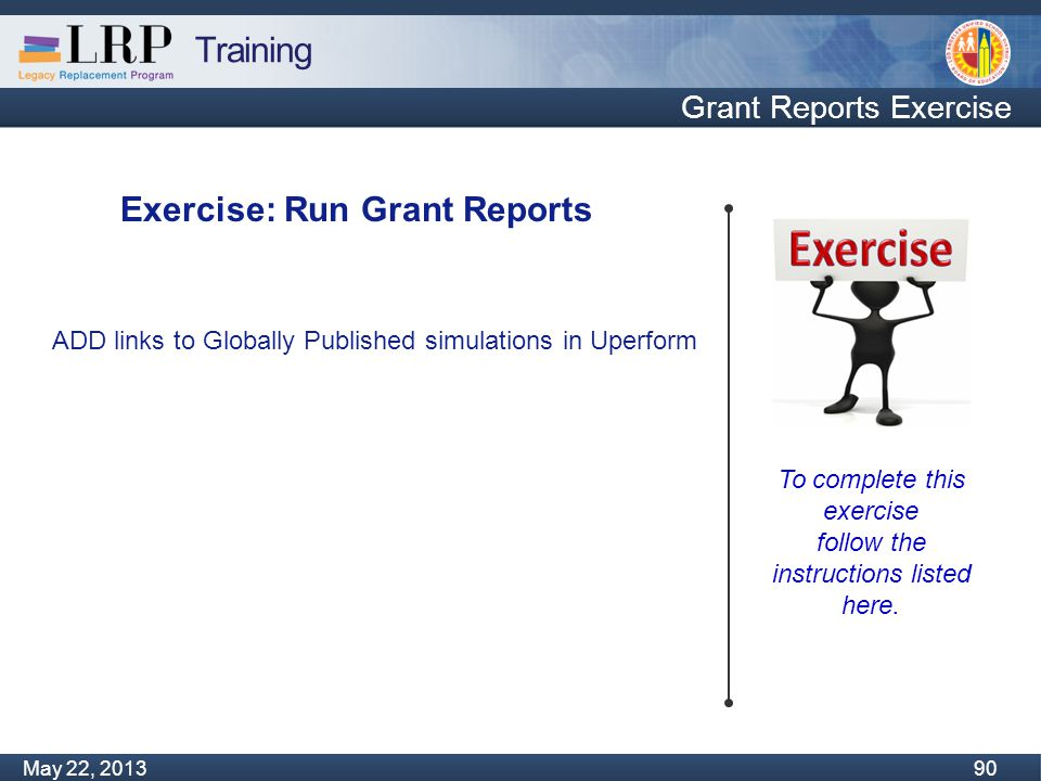 Training Monday, February 04, 2013 90 May 22, 2013 90 Grant Reports Exercise To complete this exercise follow the instructions listed here.