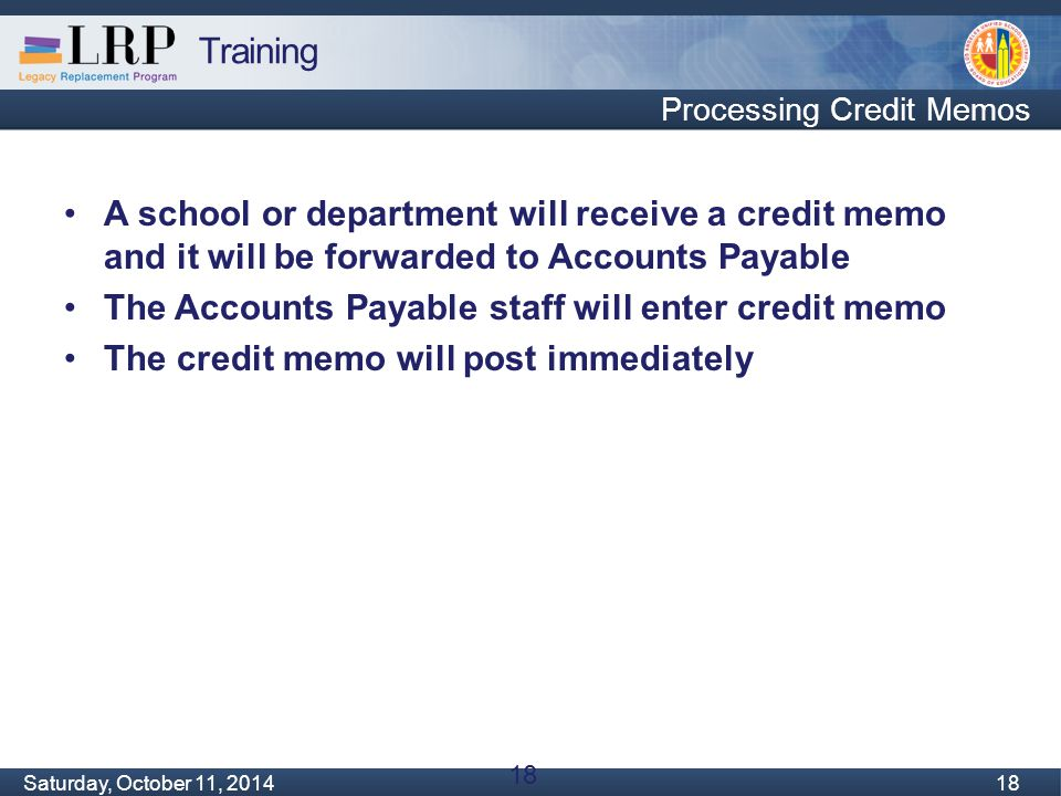 Training Monday, February 04, 2013 18 Saturday, October 11, 2014 18 Processing Credit Memos A school or department will receive a credit memo and it w