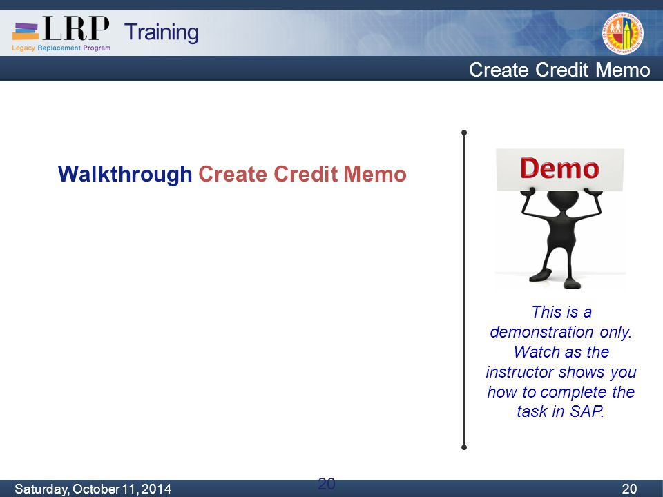 Training Monday, February 04, 2013 20 Saturday, October 11, 2014 20 Create Credit Memo This is a demonstration only. Watch as the instructor shows you