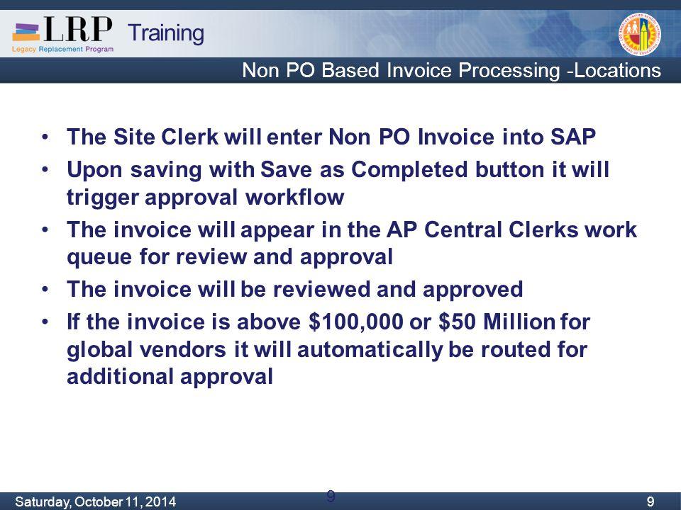 Training Monday, February 04, 2013 9 Saturday, October 11, 2014 9 9 Non PO Based Invoice Processing -Locations The Site Clerk will enter Non PO Invoic