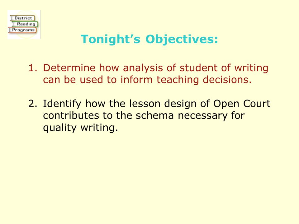 Tonight's Objectives: 1.Determine how analysis of student of writing can be used to inform teaching decisions.