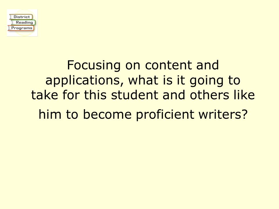 Focusing on content and applications, what is it going to take for this student and others like him to become proficient writers