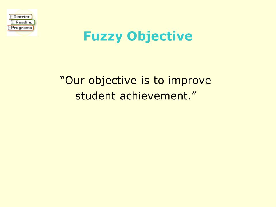 "Fuzzy Objective ""Our objective is to improve student achievement."""