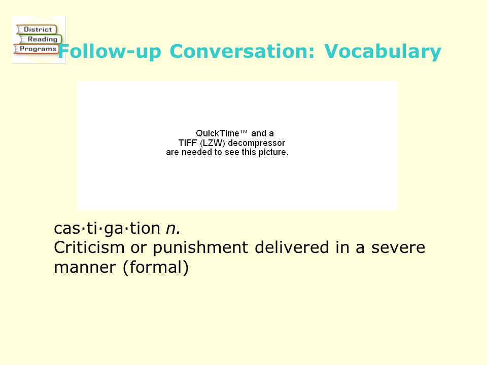 cas·ti·ga·tion n. Criticism or punishment delivered in a severe manner (formal) Follow-up Conversation: Vocabulary