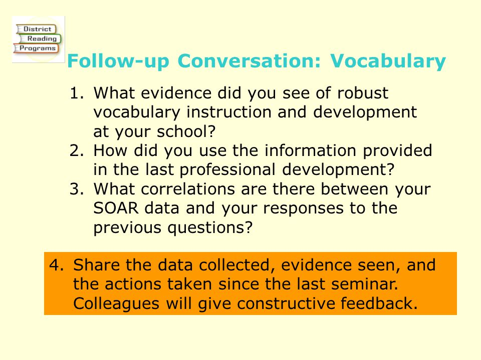1.What evidence did you see of robust vocabulary instruction and development at your school? 2.How did you use the information provided in the last pr