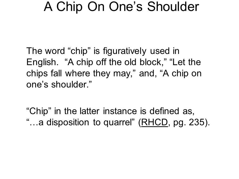 A Chip On One's Shoulder A chip on the shoulder complex can result in troubled relationships (Eph.
