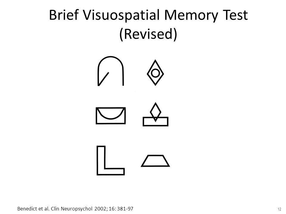 Brief Visuospatial Memory Test (Revised) RHB Benedict (Clin Neuropsych 1994; Psychol Assess 1996; Psychol Assess Resources 1997). Benedict et al. Clin