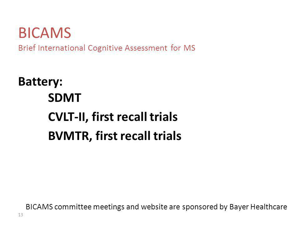 BICAMS Brief International Cognitive Assessment for MS Battery: SDMT CVLT-II, first recall trials BVMTR, first recall trials 13 BICAMS committee meeti