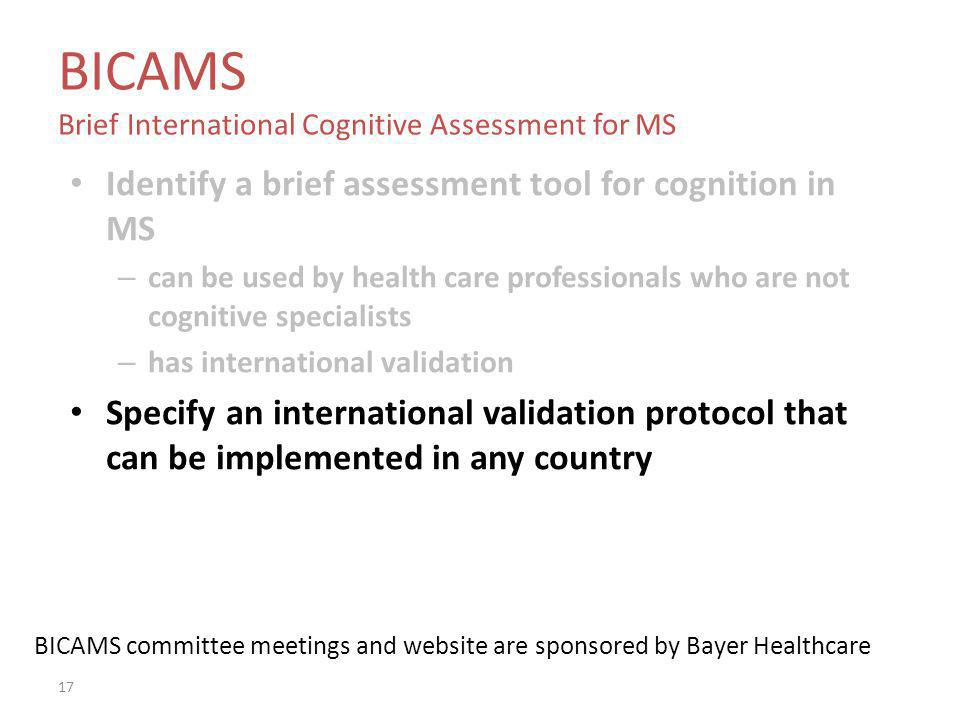 BICAMS Brief International Cognitive Assessment for MS Identify a brief assessment tool for cognition in MS – can be used by health care professionals