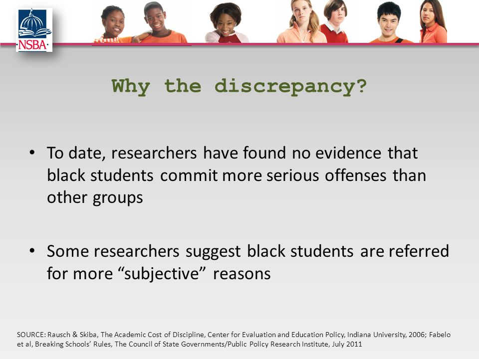 Why the discrepancy? To date, researchers have found no evidence that black students commit more serious offenses than other groups Some researchers s