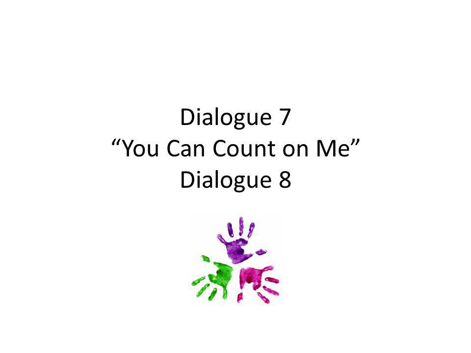 """Dialogue 7 """"You Can Count on Me"""" Dialogue 8"""