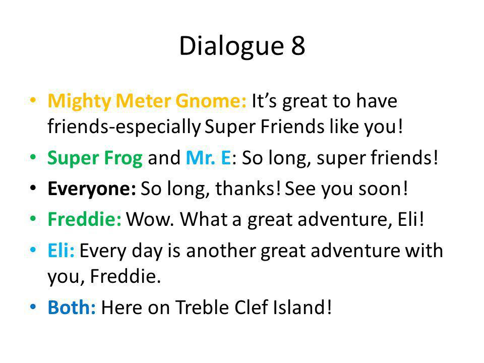 Dialogue 8 Mighty Meter Gnome: It's great to have friends-especially Super Friends like you.