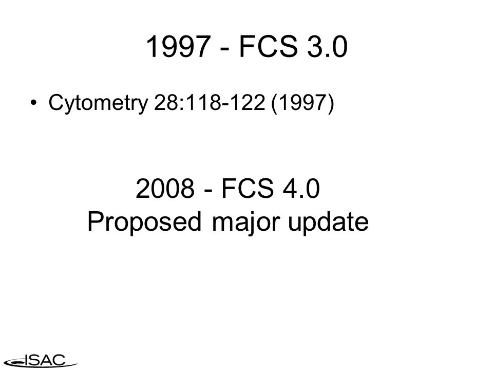 1997 - FCS 3.0 Cytometry 28:118-122 (1997) 2008 - FCS 4.0 Proposed major update