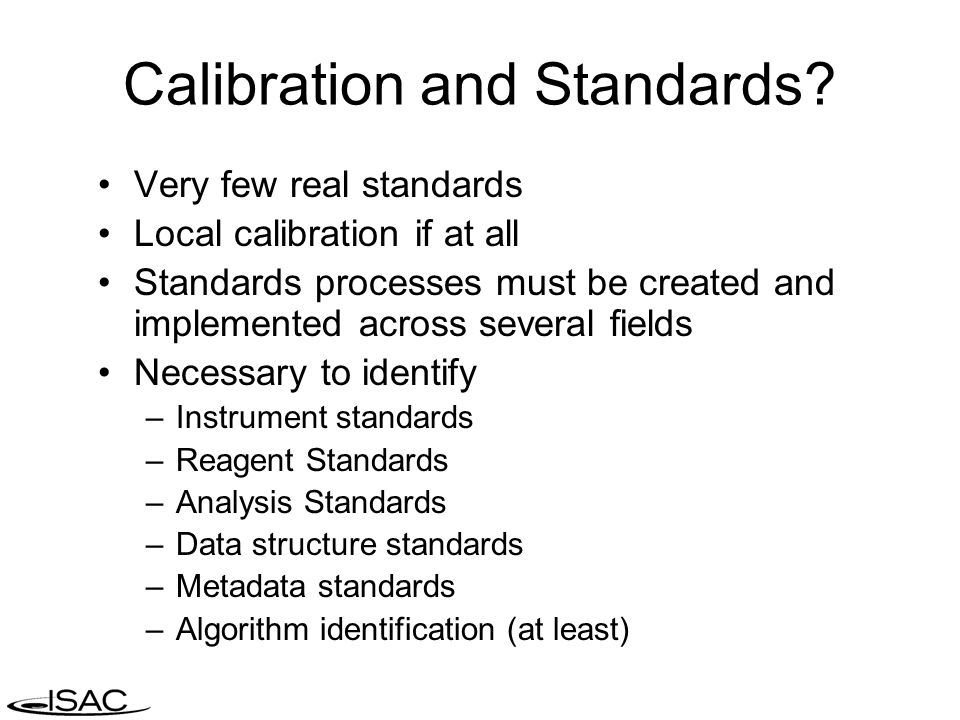 Calibration and Standards? Very few real standards Local calibration if at all Standards processes must be created and implemented across several fiel