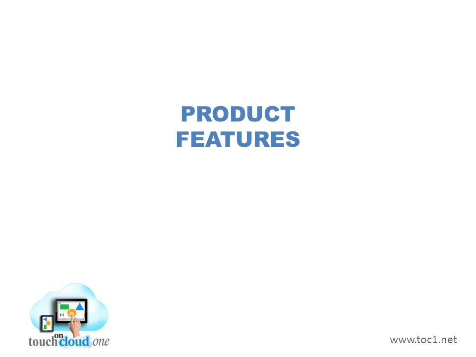 PRODUCT FEATURES www.toc1.net